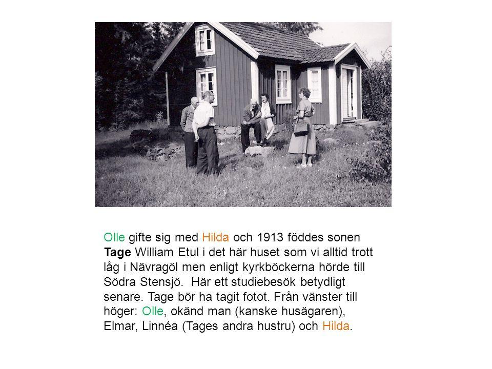 Olle gifte sig med Hilda och 1913 föddes sonen Tage William Etul i det här huset som vi alltid trott låg i Nävragöl men enligt kyrkböckerna hörde till