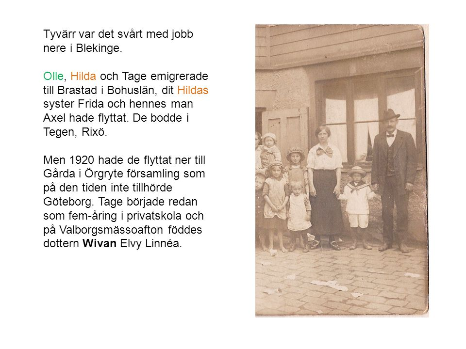 Tyvärr var det svårt med jobb nere i Blekinge. Olle, Hilda och Tage emigrerade till Brastad i Bohuslän, dit Hildas syster Frida och hennes man Axel ha
