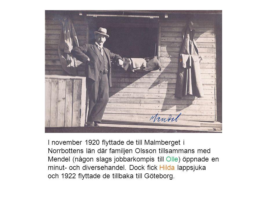 I november 1920 flyttade de till Malmberget i Norrbottens län där familjen Olsson tillsammans med Mendel (någon slags jobbarkompis till Olle) öppnade