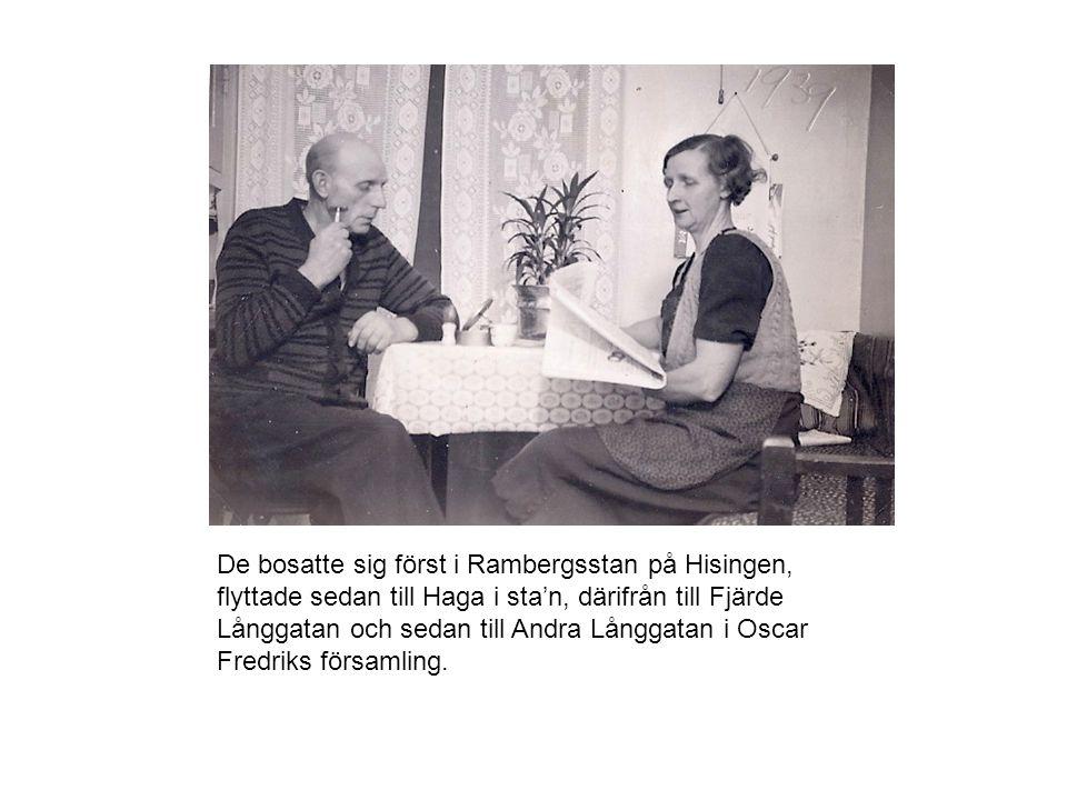 De bosatte sig först i Rambergsstan på Hisingen, flyttade sedan till Haga i sta'n, därifrån till Fjärde Långgatan och sedan till Andra Långgatan i Osc