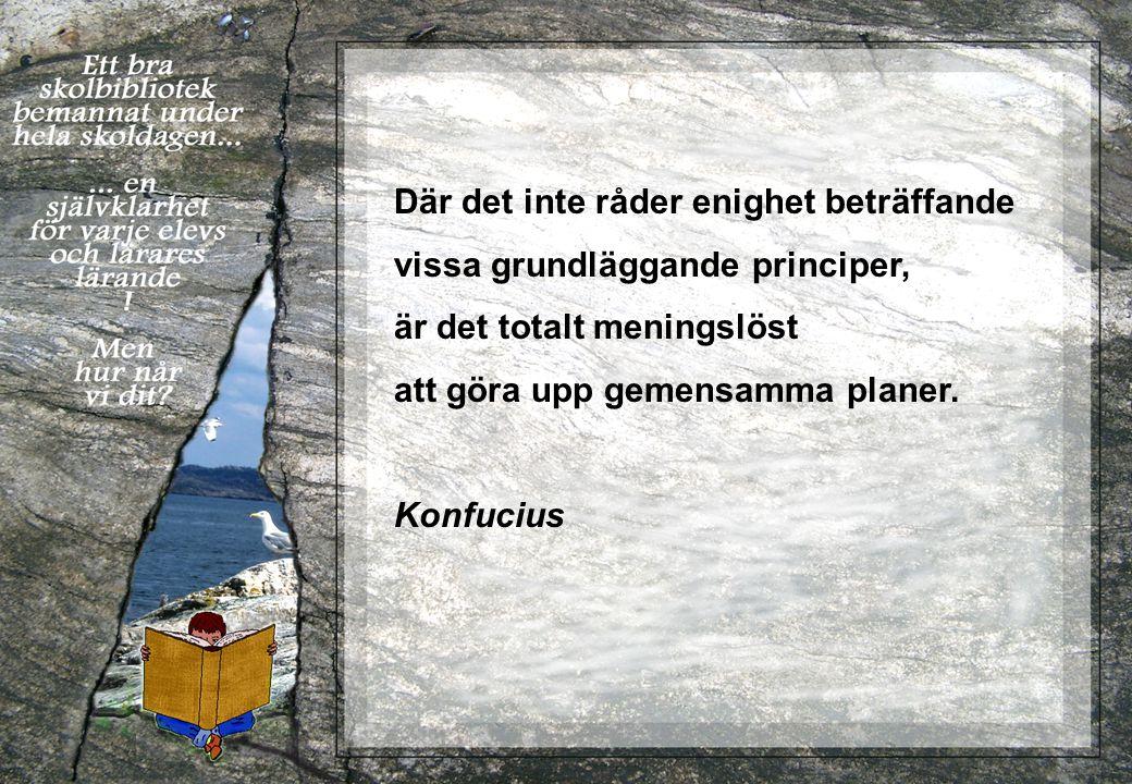 Där det inte råder enighet beträffande vissa grundläggande principer, är det totalt meningslöst att göra upp gemensamma planer. Konfucius