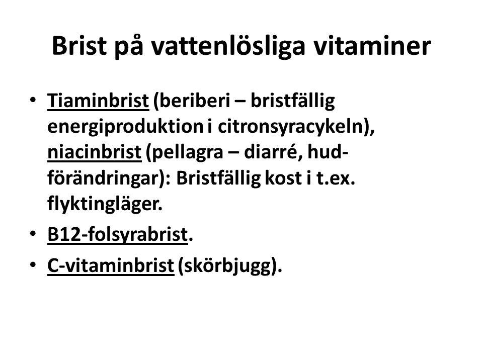 Brist på vattenlösliga vitaminer • Tiaminbrist (beriberi – bristfällig energiproduktion i citronsyracykeln), niacinbrist (pellagra – diarré, hud- förä