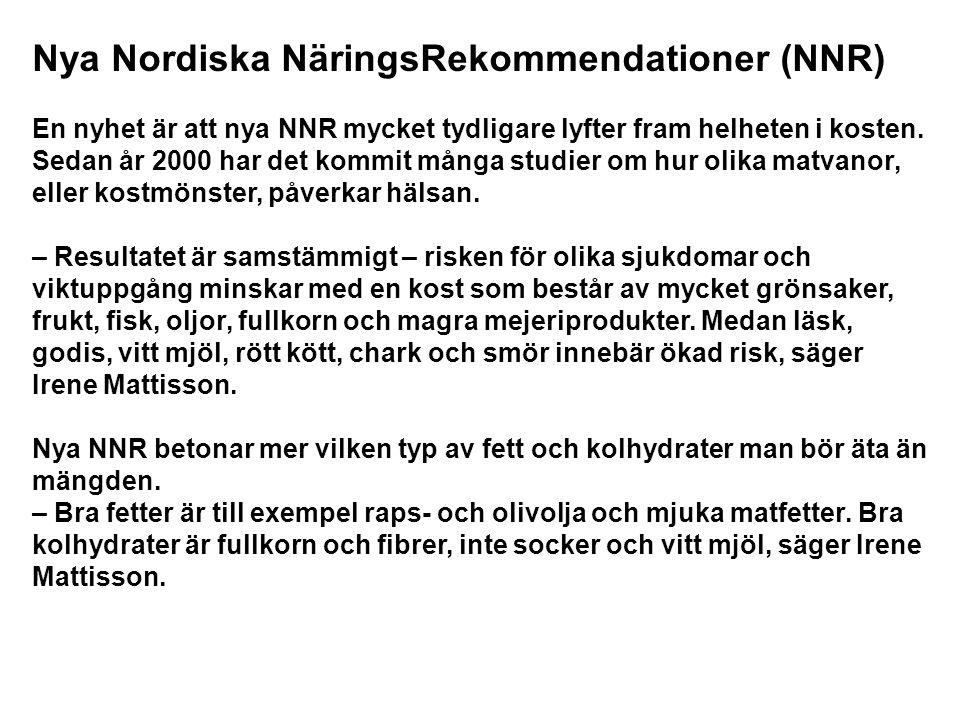 Nya Nordiska NäringsRekommendationer (NNR) En nyhet är att nya NNR mycket tydligare lyfter fram helheten i kosten. Sedan år 2000 har det kommit många