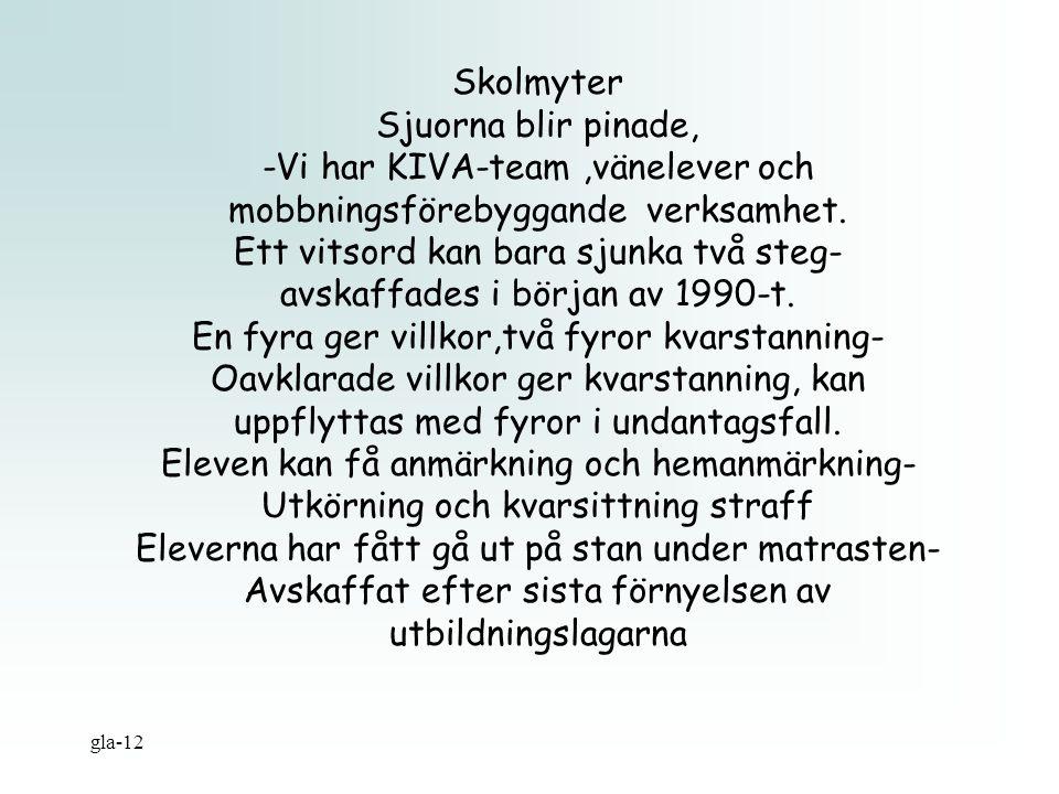 gla-12 Skolmyter Sjuorna blir pinade, -Vi har KIVA-team,vänelever och mobbningsförebyggande verksamhet. Ett vitsord kan bara sjunka två steg- avskaffa