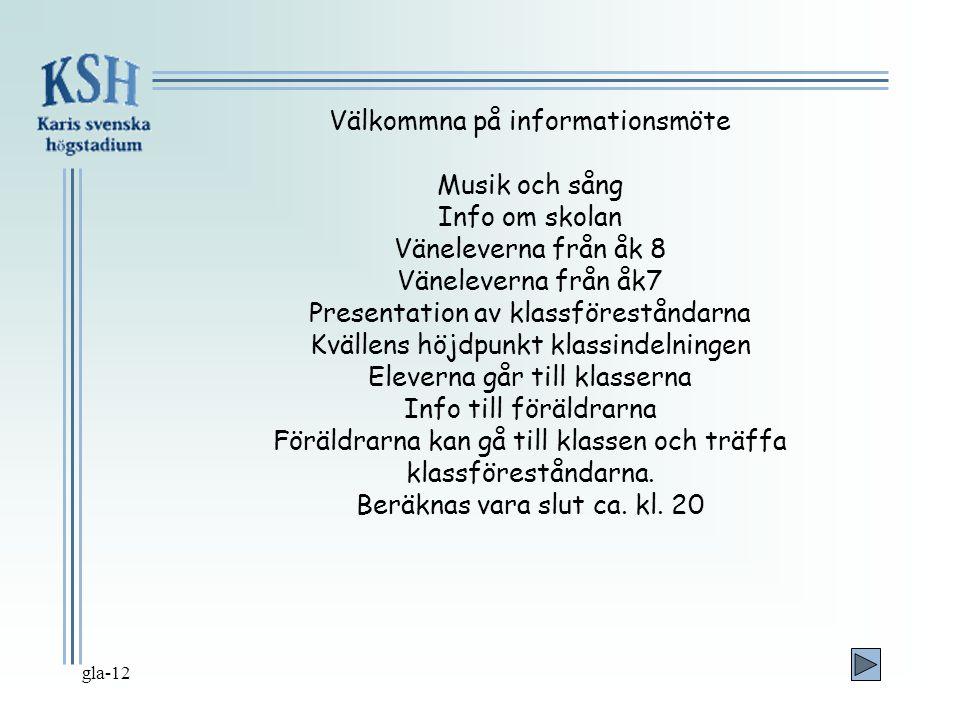 Välkommna på informationsmöte Musik och sång Info om skolan Väneleverna från åk 8 Väneleverna från åk7 Presentation av klassföreståndarna Kvällens höj