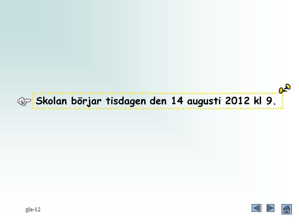Skolan börjar tisdagen den 14 augusti 2012 kl 9. gla-12