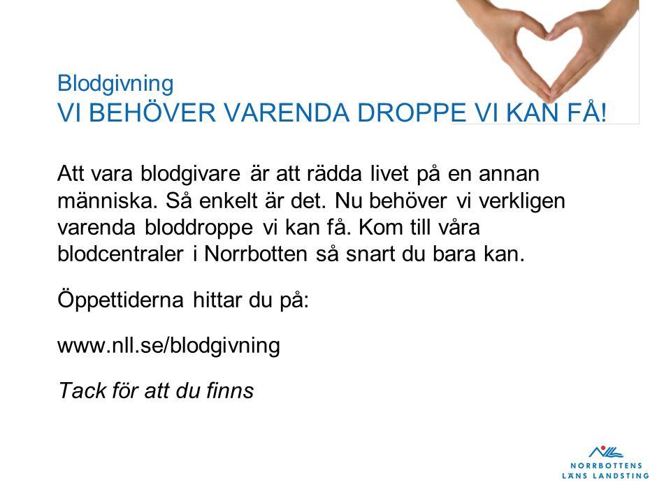 Blodgivning VI BEHÖVER VARENDA DROPPE VI KAN FÅ.