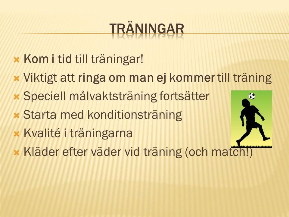  Kom i tid till träningar!  Viktigt att ringa om man ej kommer till träning  Speciell målvaktsträning fortsätter  Starta med konditionsträning  K
