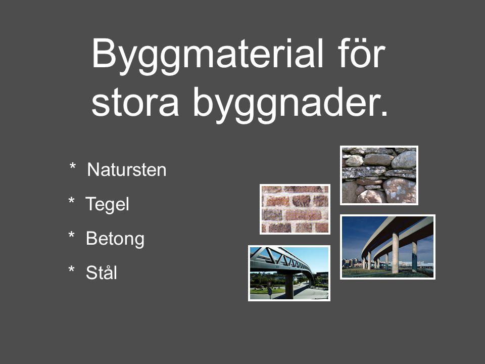 Byggmaterial för stora byggnader. * Natursten * Tegel * Betong * Stål