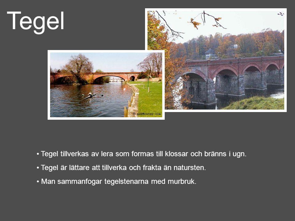 Tegel • Tegel tillverkas av lera som formas till klossar och bränns i ugn.