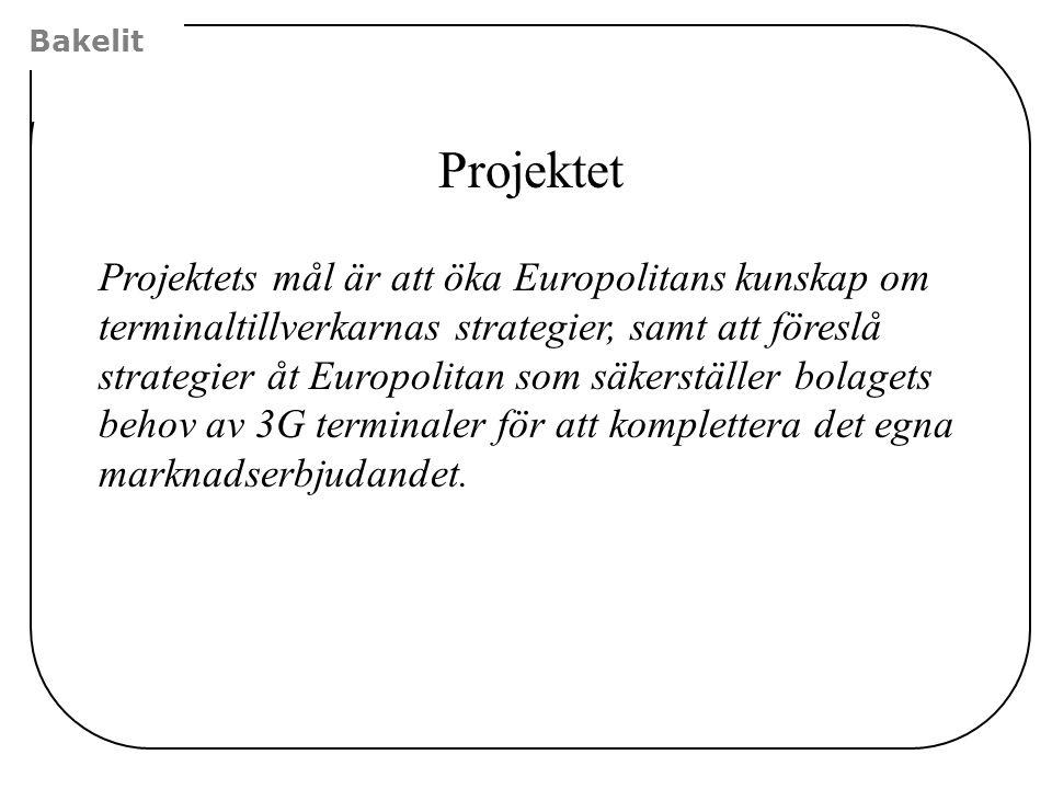 Bakelit Projektet Projektets mål är att öka Europolitans kunskap om terminaltillverkarnas strategier, samt att föreslå strategier åt Europolitan som s