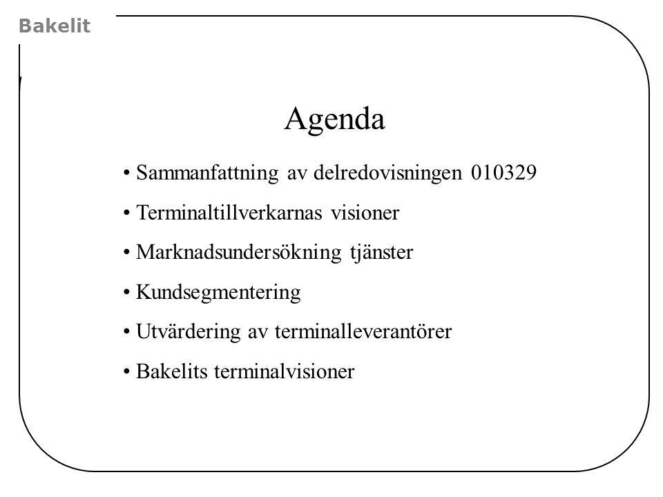 Bakelit Agenda •Sammanfattning av delredovisningen 010329 •Terminaltillverkarnas visioner •Marknadsundersökning tjänster •Kundsegmentering •Utvärdering av terminalleverantörer •Bakelits terminalvisioner