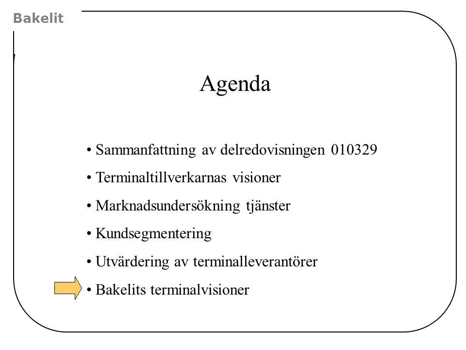 Bakelit Agenda •Sammanfattning av delredovisningen 010329 •Terminaltillverkarnas visioner •Marknadsundersökning tjänster •Kundsegmentering •Utvärderin