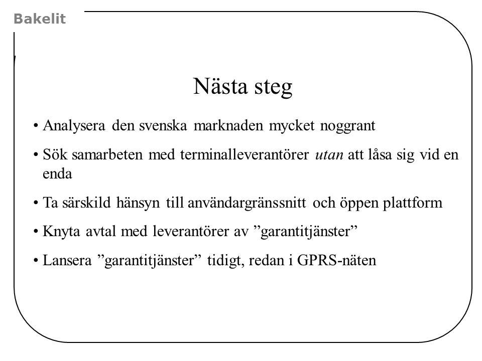 Bakelit Nästa steg •Analysera den svenska marknaden mycket noggrant •Sök samarbeten med terminalleverantörer utan att låsa sig vid en enda •Ta särskil
