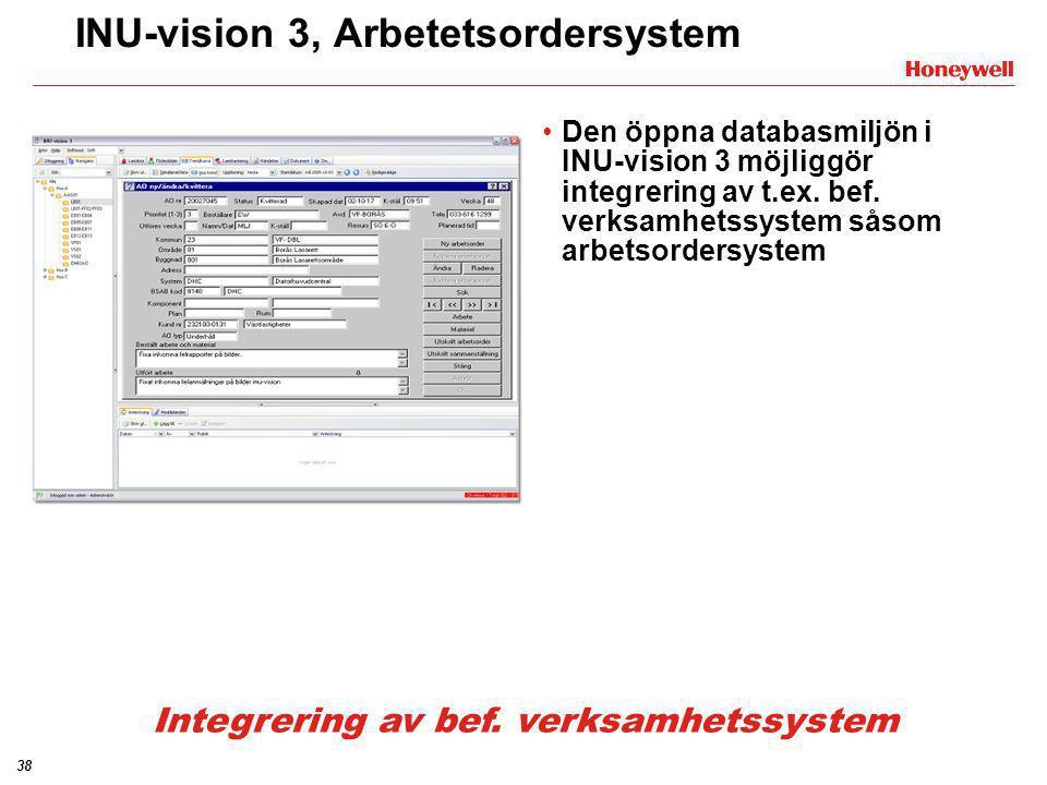 38 INU-vision 3, Arbetetsordersystem •Den öppna databasmiljön i INU-vision 3 möjliggör integrering av t.ex. bef. verksamhetssystem såsom arbetsordersy