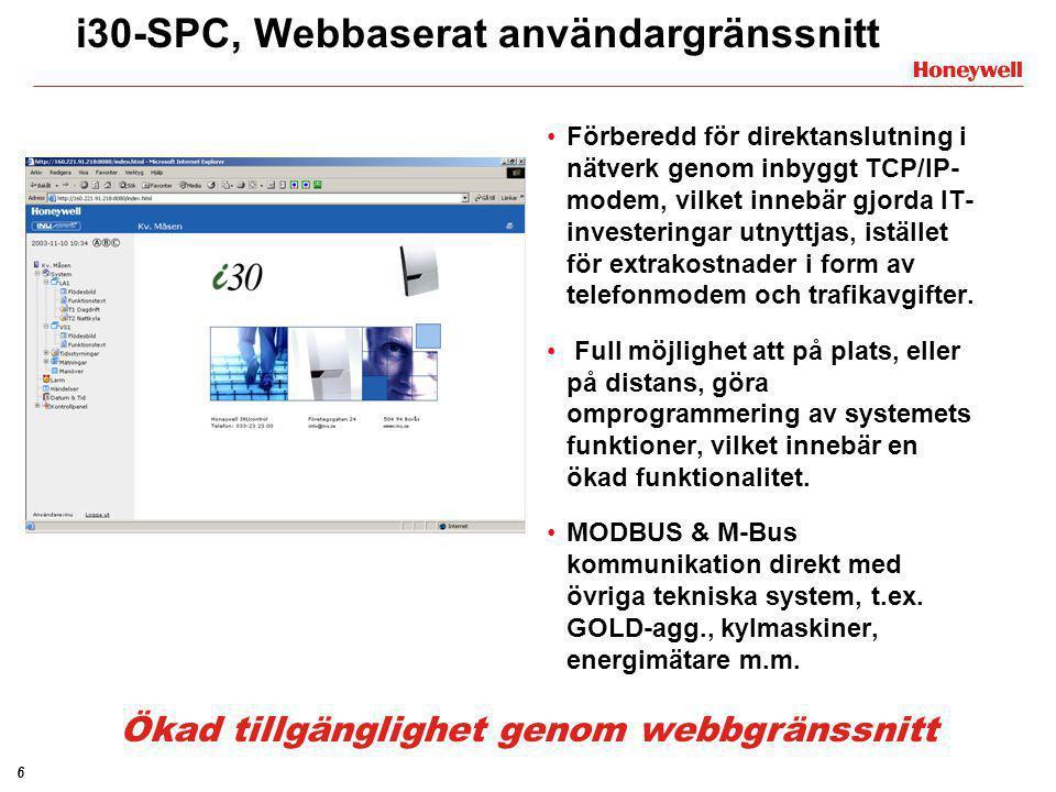 6 i30-SPC, Webbaserat användargränssnitt •Förberedd för direktanslutning i nätverk genom inbyggt TCP/IP- modem, vilket innebär gjorda IT- investeringa