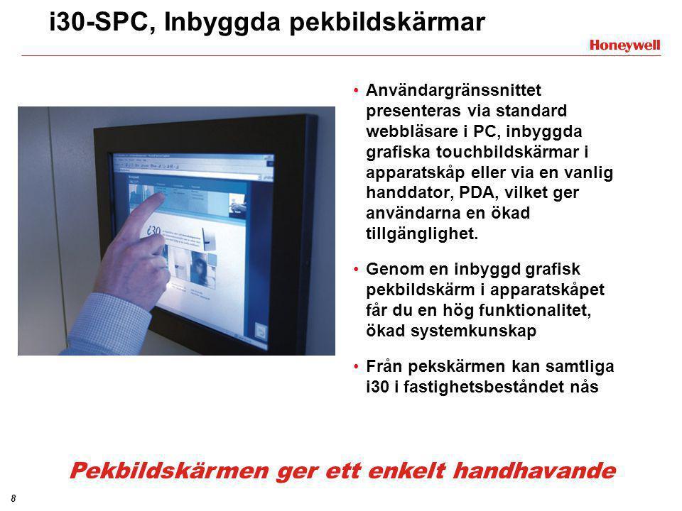 9 i30-SPC, PDA-gränssnitt •Via en handdator (PDA) har du möjlighet att på plats, eller på distans, sköta fastigheten genom flödesbilder, funktionsbeskrivningar, larmstatus och övriga inställningar • PDA'n ansluts trådlöst (bluetooth/ radionätverk) eller via kablage (RS-232/ RJ45) •Ingen programvara är nödvändig, endast Internet Explorer används Grafiskt användargränssnitt i mindre installationer