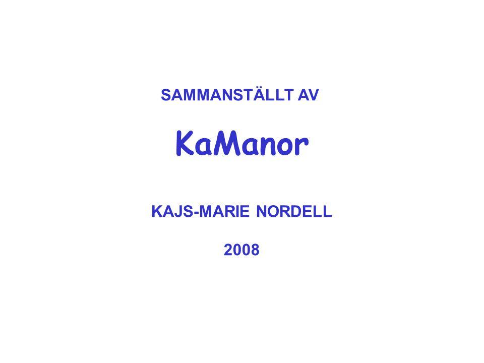 SAMMANSTÄLLT AV KaManor KAJS-MARIE NORDELL 2008