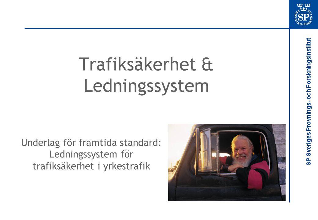 SP Sveriges Provnings- och Forskningsinstitut Trafiksäkerhet & Ledningssystem Underlag för framtida standard: Ledningssystem för trafiksäkerhet i yrke