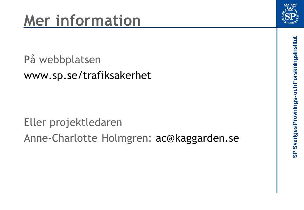 SP Sveriges Provnings- och Forskningsinstitut Mer information På webbplatsen www.sp.se/trafiksakerhet Eller projektledaren Anne-Charlotte Holmgren: ac