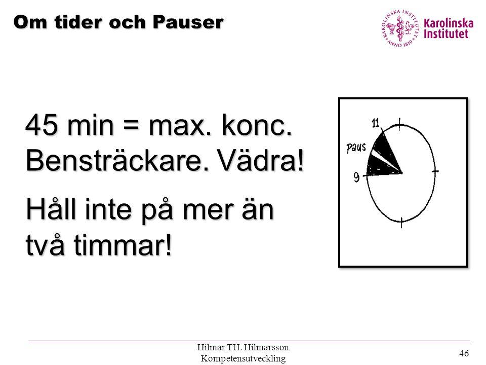 Hilmar TH. Hilmarsson Kompetensutveckling 45 Tätare placering bättre kontakt Undvik tomma stolar Placering