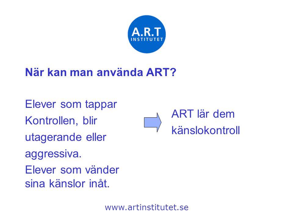 När kan man använda ART? www.artinstitutet.se Elever som tappar Kontrollen, blir utagerande eller aggressiva. Elever som vänder sina känslor inåt. ART