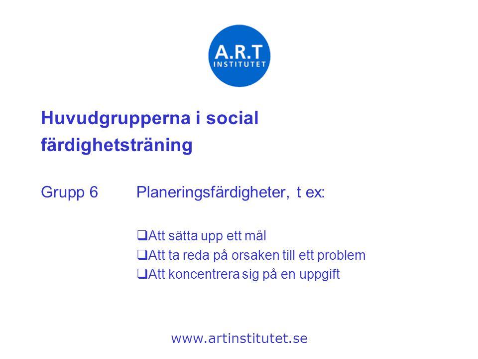 Huvudgrupperna i social färdighetsträning Grupp 6Planeringsfärdigheter, t ex:  Att sätta upp ett mål  Att ta reda på orsaken till ett problem  Att