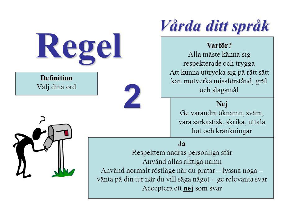 Regel 2 Vårda ditt språk Varför? Varför? Alla måste känna sig respekterade och trygga Att kunna uttrycka sig på rätt sätt kan motverka missförstånd, g