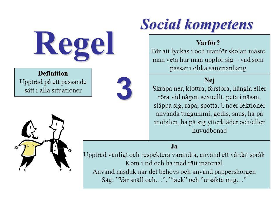 Regel 3 Social kompetens Varför? Varför? För att lyckas i och utanför skolan måste man veta hur man uppför sig – vad som passar i olika sammanhang Nej