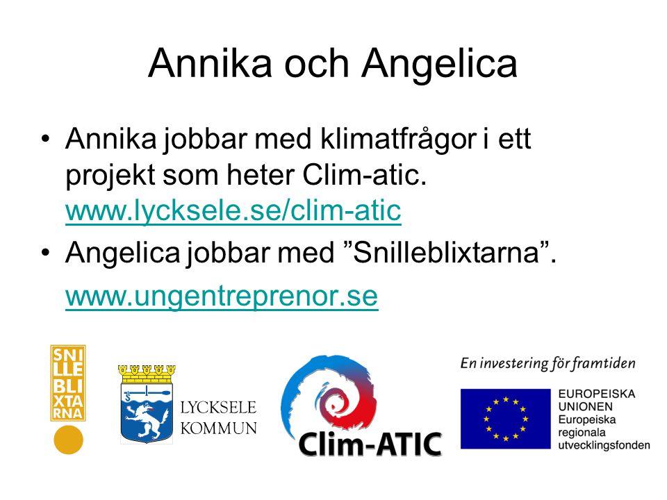 Annika och Angelica •Annika jobbar med klimatfrågor i ett projekt som heter Clim-atic.