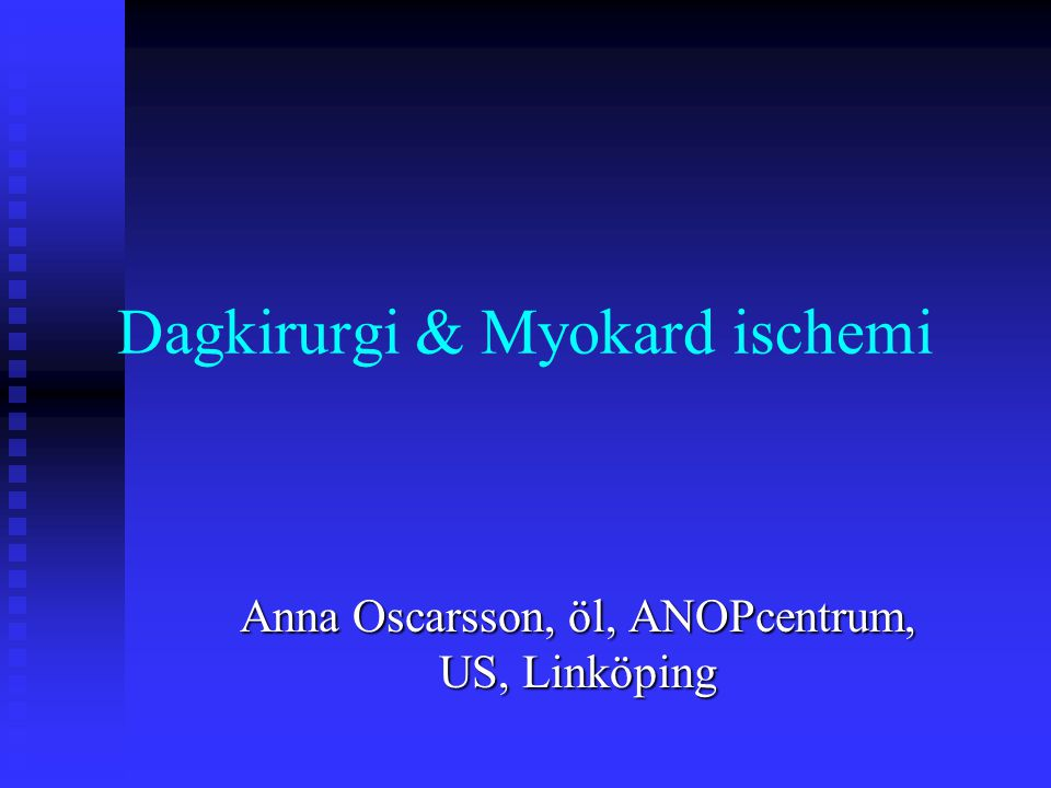 Dagkirurgi & Myokard ischemi Anna Oscarsson, öl, ANOPcentrum, US, Linköping