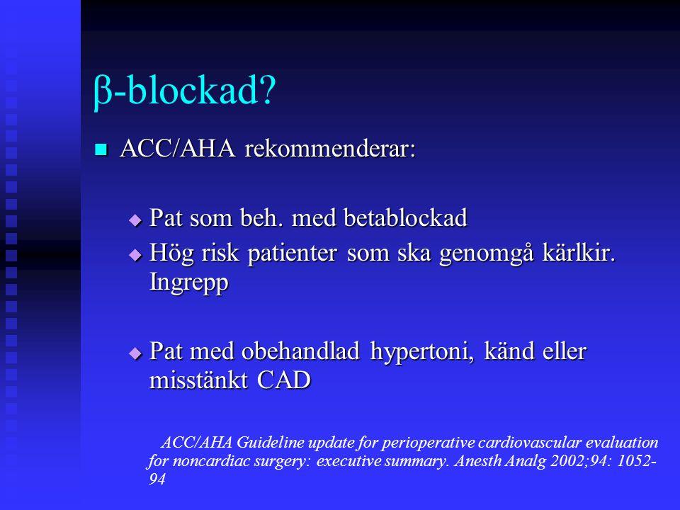 β-blockad. ACC/AHA rekommenderar:  Pat som beh.