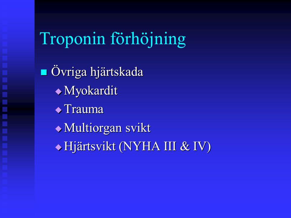 Troponin förhöjning  Övriga hjärtskada  Myokardit  Trauma  Multiorgan svikt  Hjärtsvikt (NYHA III & IV)