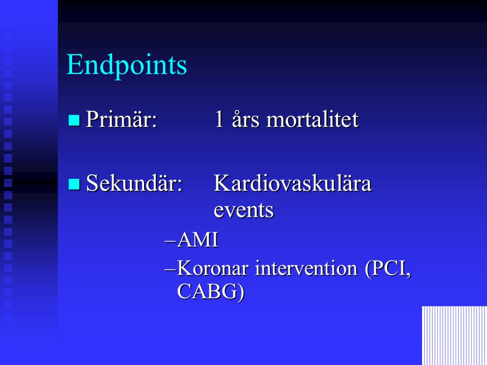 Endpoints  Primär:1 års mortalitet  Sekundär:Kardiovaskulära events –AMI –Koronar intervention (PCI, CABG)
