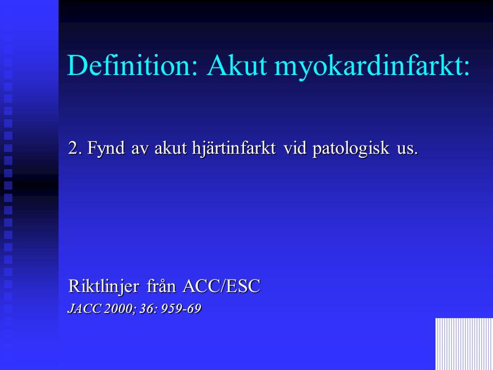 Definition: Akut myokardinfarkt: 2.Fynd av akut hjärtinfarkt vid patologisk us.