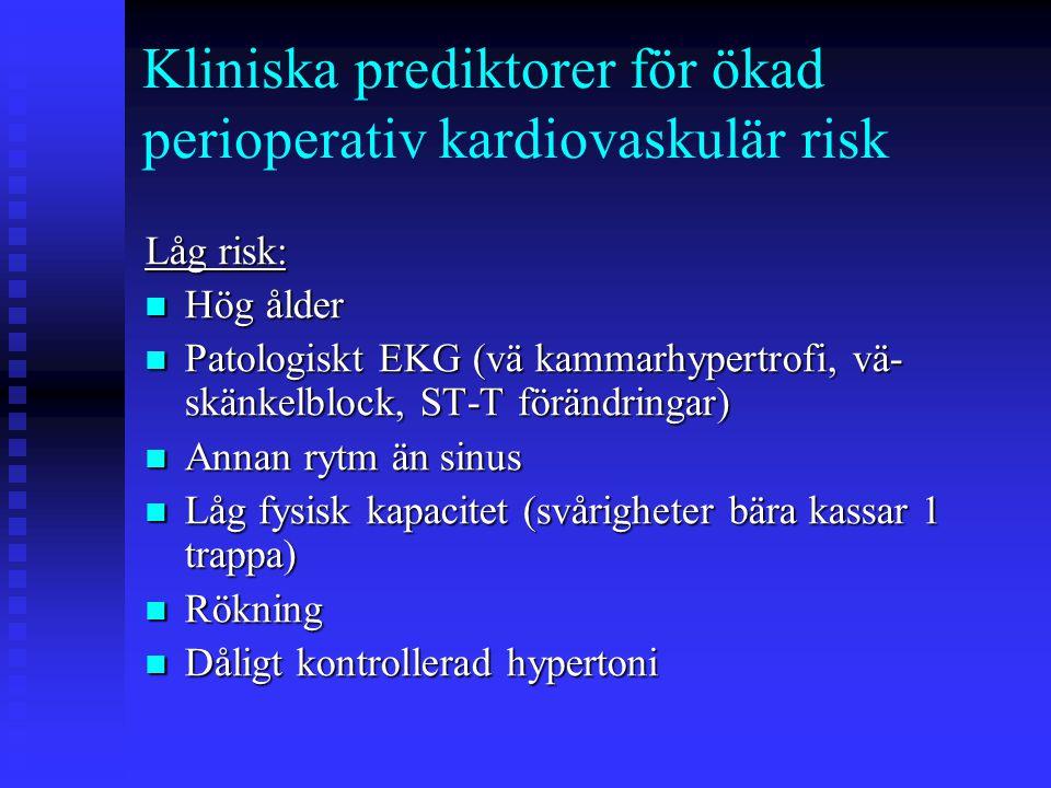 Låg risk:  Hög ålder  Patologiskt EKG (vä kammarhypertrofi, vä- skänkelblock, ST-T förändringar)  Annan rytm än sinus  Låg fysisk kapacitet (svårigheter bära kassar 1 trappa)  Rökning  Dåligt kontrollerad hypertoni Kliniska prediktorer för ökad perioperativ kardiovaskulär risk