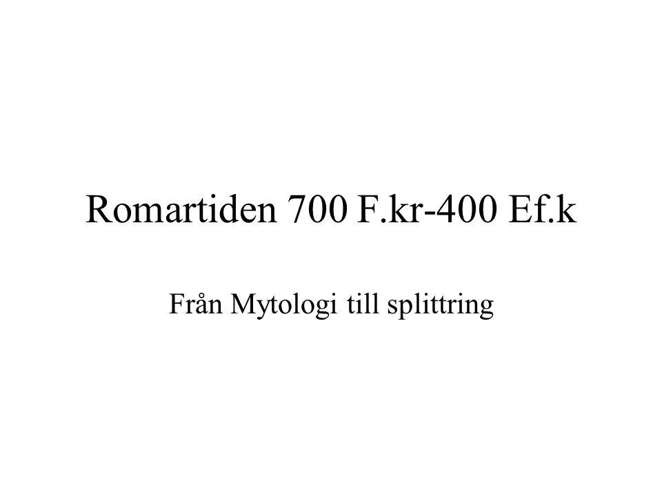 Romartiden 700 F.kr-400 Ef.k Från Mytologi till splittring