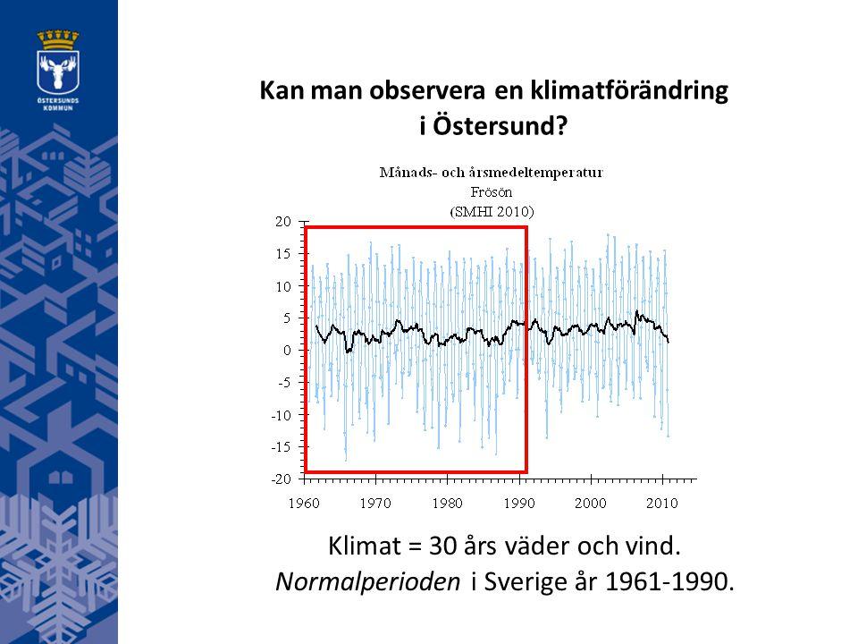 Kan man observera en klimatförändring i Östersund? Klimat = 30 års väder och vind. Normalperioden i Sverige år 1961-1990.