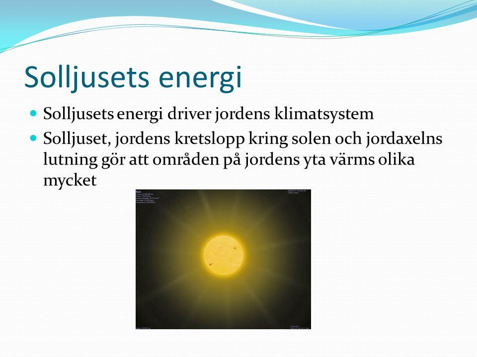 Solljusets energi  Solljusets energi driver jordens klimatsystem  Solljuset, jordens kretslopp kring solen och jordaxelns lutning gör att områden på jordens yta värms olika mycket