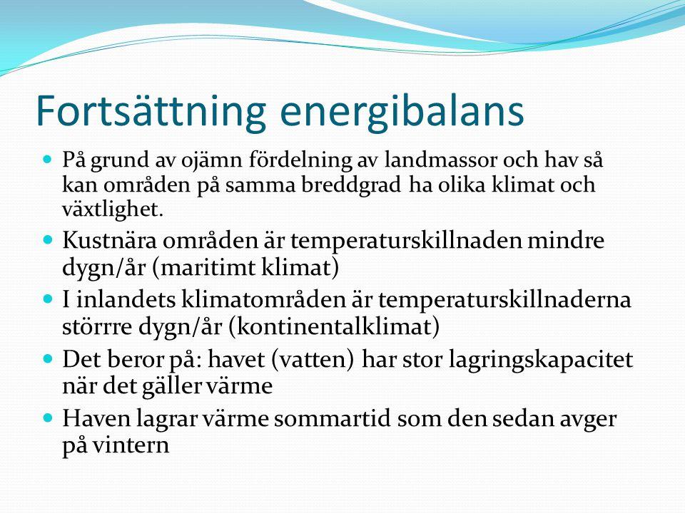 Fortsättning energibalans  På grund av ojämn fördelning av landmassor och hav så kan områden på samma breddgrad ha olika klimat och växtlighet.