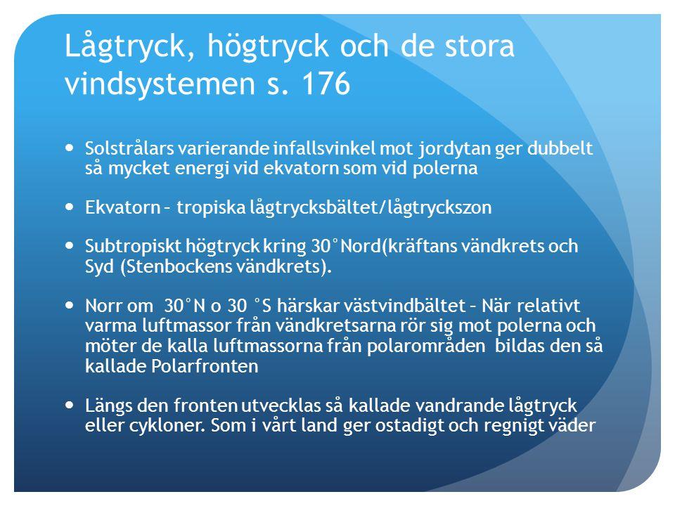 Lågtryck, högtryck och de stora vindsystemen s. 176  Solstrålars varierande infallsvinkel mot jordytan ger dubbelt så mycket energi vid ekvatorn som
