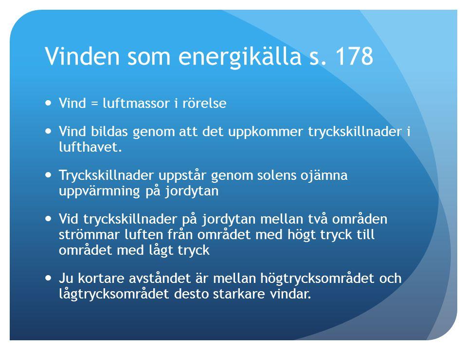 Vinden som energikälla s. 178  Vind = luftmassor i rörelse  Vind bildas genom att det uppkommer tryckskillnader i lufthavet.  Tryckskillnader uppst