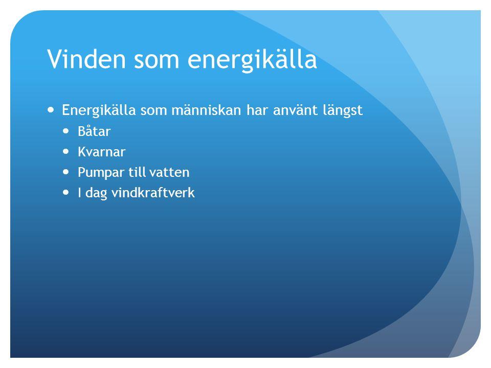 Vinden som energikälla  Energikälla som människan har använt längst  Båtar  Kvarnar  Pumpar till vatten  I dag vindkraftverk