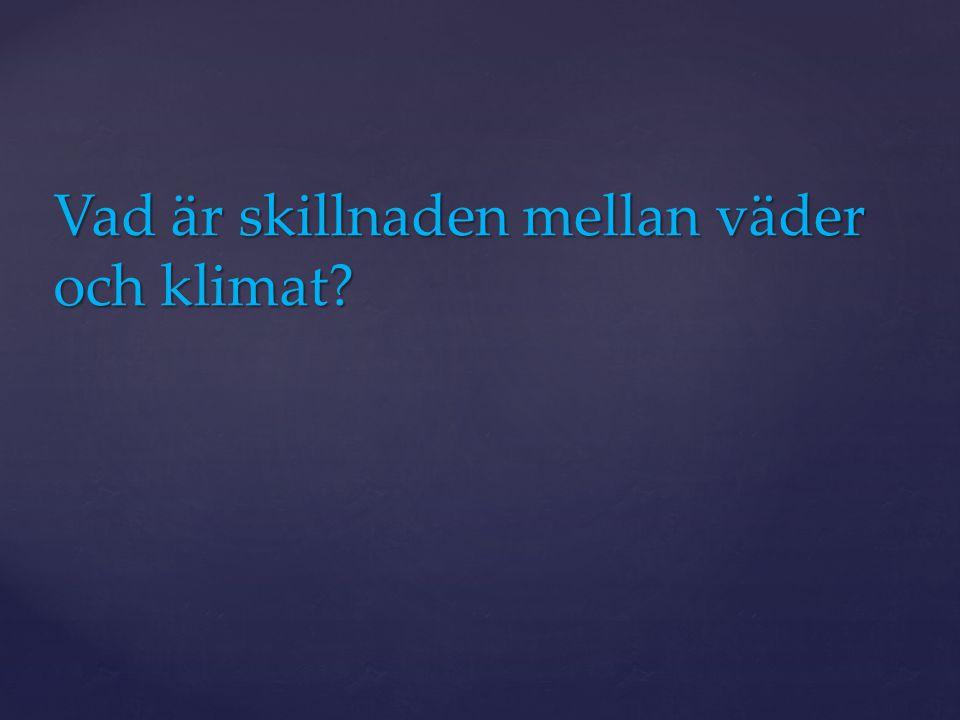 Vad är skillnaden mellan väder och klimat?