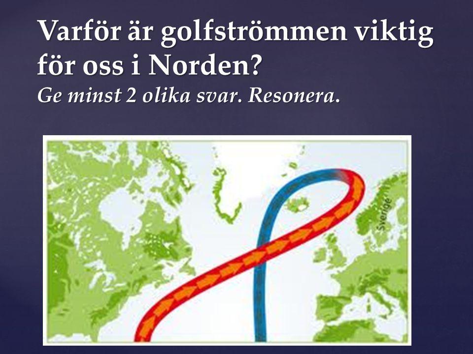 Varför är golfströmmen viktig för oss i Norden? Ge minst 2 olika svar. Resonera.