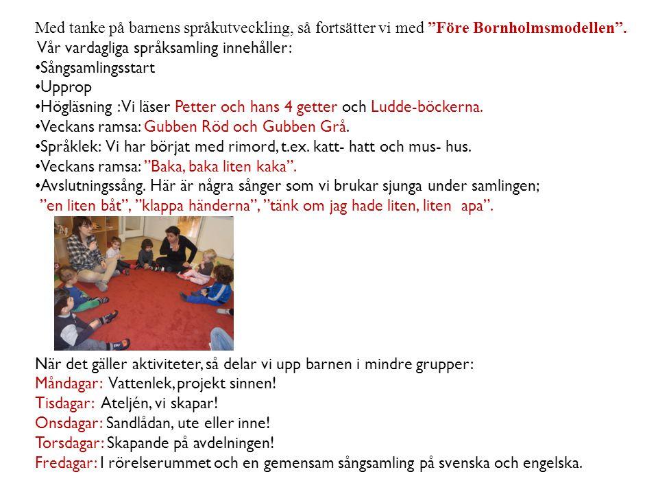 """Med tanke på barnens språkutveckling, så fortsätter vi med """"Före Bornholmsmodellen"""". Vår vardagliga språksamling innehåller: • Sångsamlingsstart • Upp"""