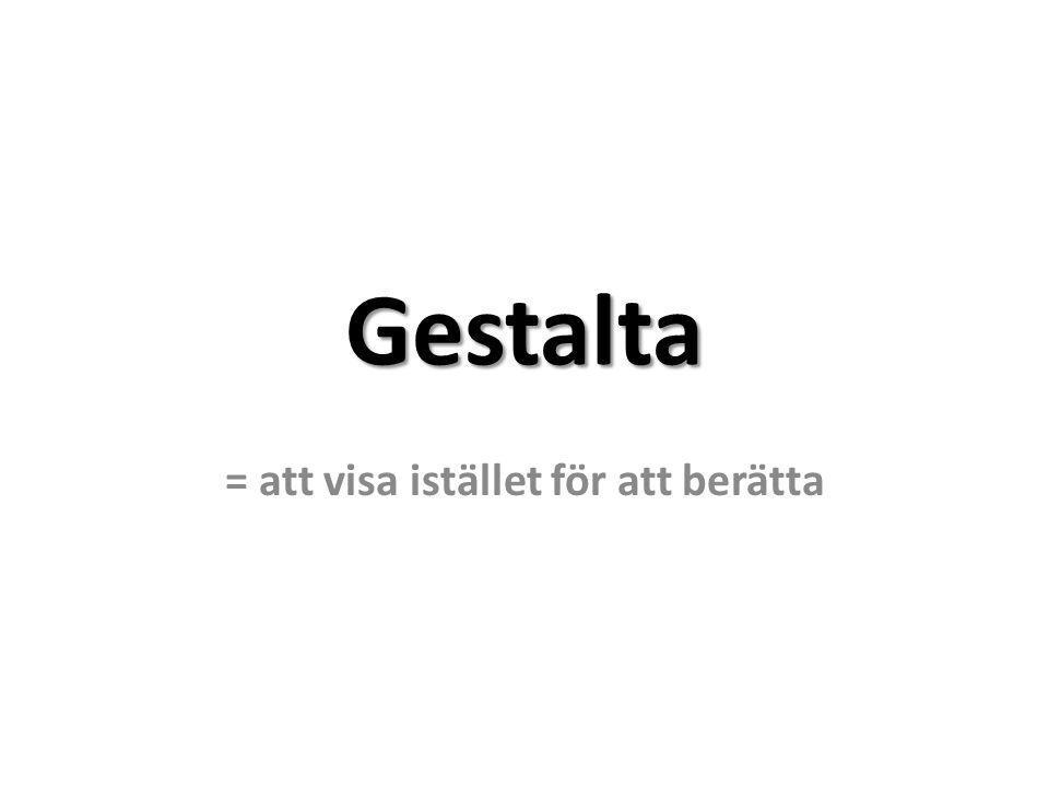 Gestalta = att visa istället för att berätta
