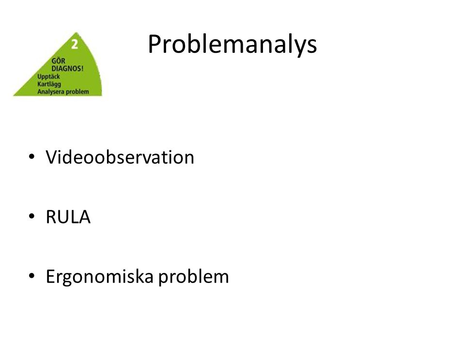 Problemanalys • Videoobservation • RULA • Ergonomiska problem