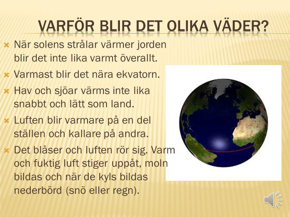  I Sverige mäts temperaturen i grader Celsius (  C).