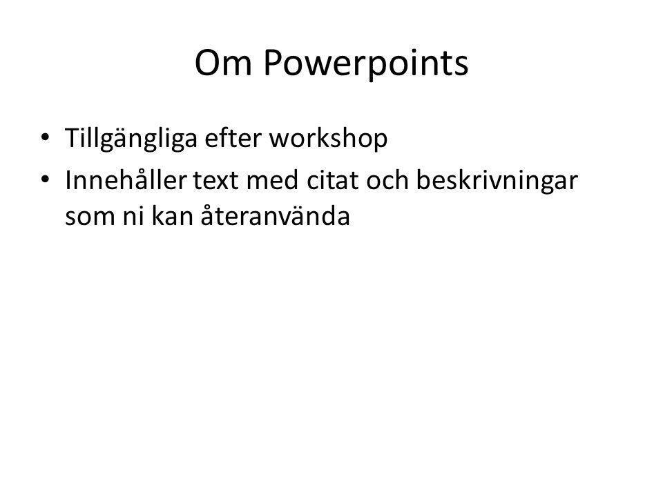 Om Powerpoints • Tillgängliga efter workshop • Innehåller text med citat och beskrivningar som ni kan återanvända